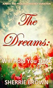 The Dreams: Will Hold You Tight, Book 2, A Pride and Prejudice Regency Variation.